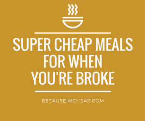 Super cheap meals for when you're broke. How to make the most of a tight grocery budget.
