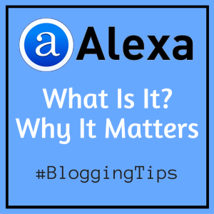 Alexa Rank - What is it? And why it matters. Blogging Tips