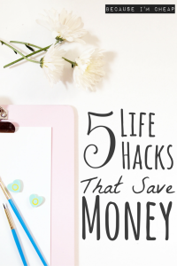 5 Life Hacks That Save Money