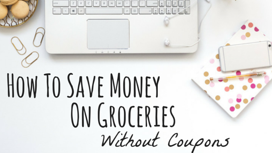 How To Save Money On Groceries Without Using Coupons